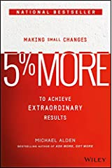 5% More: Making Small Changes to Achieve Extraordinary Results Hardcover