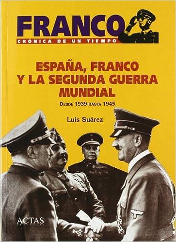 FRANCO, ESPAÑA Y LA SEGUNDA GUERRA MUNDIAL Franco, crónica de un tiempo: Amazon.es: LUIS SUAREZ FERNANDEZ: Libros