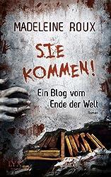Sie kommen!: Ein Blog vom Ende der Welt (German Edition)