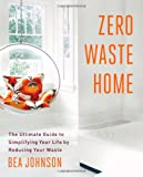 """Zero Waste Home - The Ultimate Guide to Simplifying Your Life by Reducing Your Waste"" av Bea Johnson"