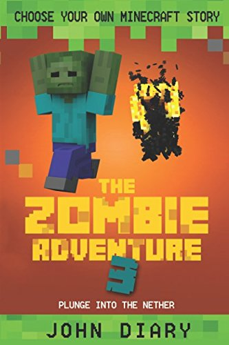 Choose Your Own Minecraft Story: The Zombie Adventure 3: Plunge into the Nether (Create A Choose Your Own Adventure Story)