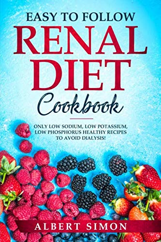- EASY TO FOLLOW RENAL DIET COOKBOOK: ONLY LOW SODIUM, LOW POTASSIUM, LOW PHOSPHORUS HEALTHY RECIPES TO AVOID DIALYSIS!
