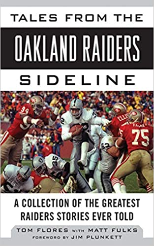 Tom Flores - Tales From The Oakland Raiders Sideline: A Collection Of The Greatest Raiders Stories Ever Told