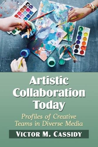 Artistic Collaboration Today: Profiles of Creative Teams in Diverse Media pdf