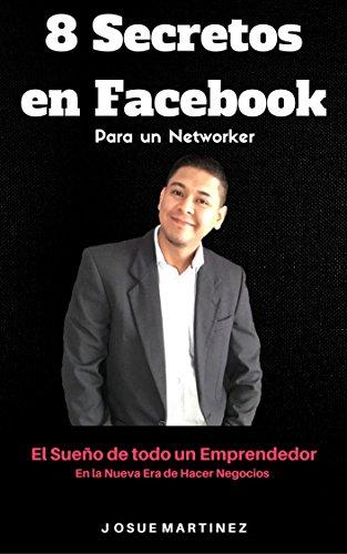 8 Secretos en Facebook para un Networker: El sueño de todo un Emprendedor (Spanish Edition)