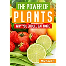 The Power of Plants: Why You Should Eat More