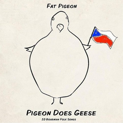 (Pigeon Does Geese - 33 Bohemian Folk Songs [Explicit] )