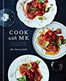 Cook with Me: 150 Recipes for the Home Cook: A