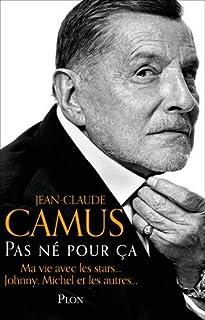 Pas né pour ça : ma vie avec les stars..., Camus, Jean-Claude