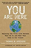 img - for You Are Here: Exposing the Vital Link Between What We Do and What That Does to Our Planet book / textbook / text book