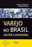 Varejo no Brasil. Gestão e Estratégia