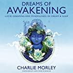 Dreams of Awakening: Lucid Dreaming and Mindfulness of Dream and Sleep | Charlie Morley