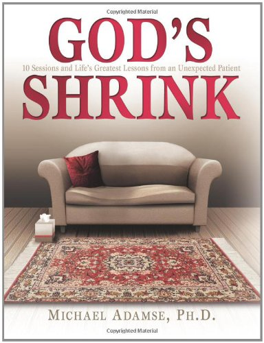 God's Shrink: 10 Sessions and Life's Greatest Lessons from an Unexpected Patient