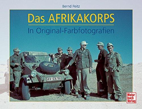 Das Afrikakorps: In Original-Farbfotografien Gebundenes Buch – 31. Juli 2007 Bernd Peitz Motorbuch 3613027941 45