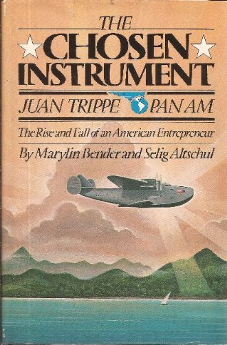 The Chosen Instrument: Pan Am, Juan Trippe, The Rise and Fall of an American Entrepreneur ()