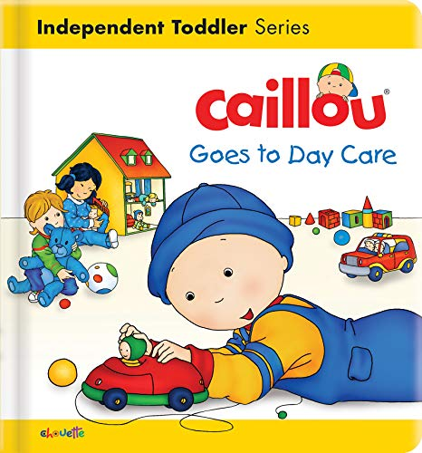 Caillou Goes to Day Care (Caillou's Essentials)