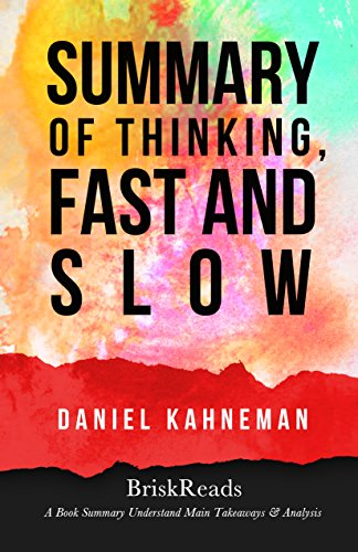 Summary: Thinking Fast & Slow by Daniel Kahneman: Understand Main Takeaways and Analysis (Summary Takeaways Analysis Reviews, Daniel Kahneman, Decision ... Cognitive Behavior, Optimism, Happiness)