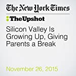 Silicon Valley Is Growing Up, Giving Parents a Break | Claire Cain Miller