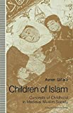 Children of Islam: Concepts of Childhood in Medieval Muslim Society (St Antony's Series)