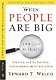 When People Are Big and God Is Small, Overcoming Peer Pressure, Codependency, and the Fear of Man (Resources for Changing Lives) by Edward T. Welch (2012) Paperback