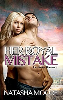 Her Royal Mistake (Her Royal Romance Book 3) by [Moore, Natasha]