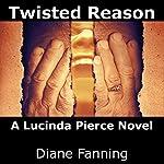 Twisted Reason: A Lucinda Pierce Mystery, Book 4 | Diane Fanning