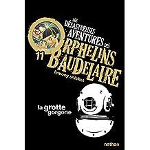 Les désastreuses aventures des orphelins Baudelaire - Nº 11: La grotte gorgonne