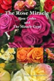 img - for The Rose Miracle: Rose Codes And The Miracle Gene book / textbook / text book