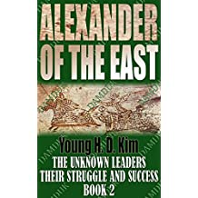 DAMDUK: ALEXANDER of the EAST (The Unknown Leaders: Their Struggle and Success Book 2)