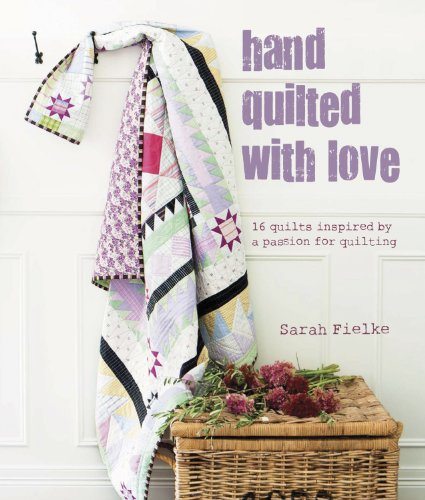 Love Of Quilting (Hand Quilted with Love : Patchwork Projects Inspired by a Passion for Quilting)