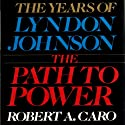 The Path to Power: The Years of Lyndon Johnson Hörbuch von Robert A. Caro Gesprochen von: Grover Gardner
