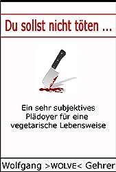 Du sollst nicht töten ... Ein sehr subjektives Plädoyer für eine vegetarische Lebensweise