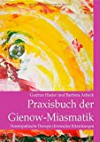 Praxisbuch der Gienow-Miasmatik: Homöopathische Therapie chronischer Erkrankungen
