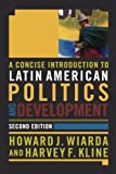 A Concise Introduction to Latin American Politics and Development, Howard J. Wiarda and Harvey F. Kline, 0813343534