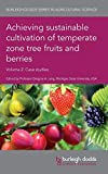 : Achieving sustainable cultivation of temperate zone tree fruits and berries Volume 2: Case studies (Burleigh Dodds Series in Agricultural Science)