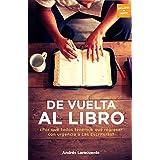 De Vuelta al Libro: ¿Por qué todos tenemos que regresar con urgencia a Las Escrituras? (Spanish Edition)