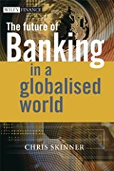 The Future of Banking: In a Globalised World (The Wiley Finance Series)