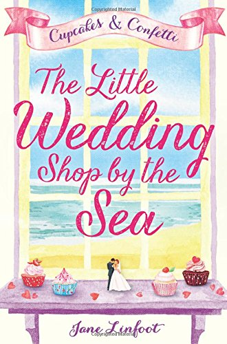 The Little Wedding Shop by the Sea (The Little Wedding Shop by the Sea, Book 1) (Cupcakes & Confetti) (The Wedding Shop)