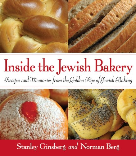 Inside the Jewish Bakery: Recipes and Memories from the Golden Age of Jewish Baking by Stanley Ginsberg, Norman Berg