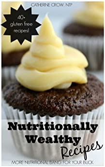 Nutritionally Wealthy Recipes: More Nutritional Bang for your Buck! by [Crow, Catherine]