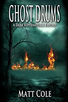 Ghost Drums: A Dark Supernatural Fantasy (Immortal Nights Book 2) by [Cole, Matt]