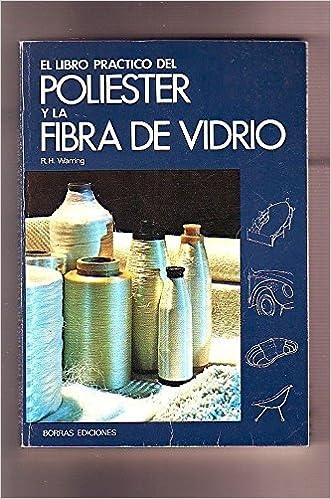 EL LIBRO PRACTICO DEL POLIESTER Y LA FIBRA DE VIDRIO: Amazon.es: R. H. WARRING, BORRAS: Libros