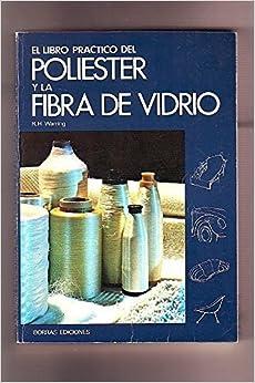 EL LIBRO PRACTICO DEL POLIESTER Y LA FIBRA DE VIDRIO : R