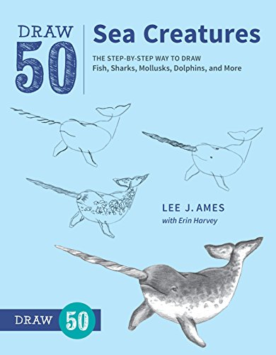 Draw 50 Sea Creatures: The Step-by-Step Way to Draw Fish, Sharks, Mollusks, Dolphins, and (Sea Creature Drawings)