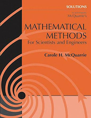 Solutions To Accompany Mcquarrie's Mathematical Methods For Scientists And Engineers.