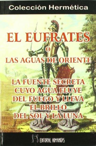 El Éufrates o Las aguas de Oriente : un discurso sobre la fuente secreta, cuyo agua fluye del fuego y lleva el brillo del sol y la luna