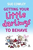 Getting Your Little Darlings to Behave, Cowley, Sue, 0826491596