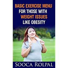 Basic Exercise Menu for Those With Weight Issues Like Obesity: Basic Exercise Menu for Those With Weight Issues Like Obesity