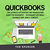 Quickbooks: The Ultimate Accounting and Bookkeeping Guide for Beginners - Techniques for Small Business and Simple Concept