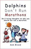 Dolphins Don't Run Marathons: 26.2 loving thoughts on why you should not run a marathon